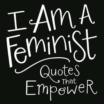 I Am a Feminist: Quotes That Empower (Hardback)