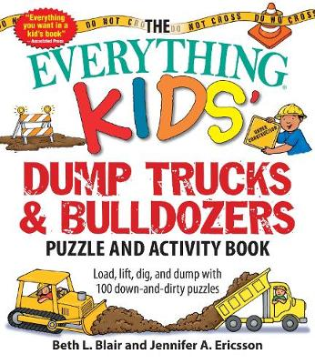 The Everything Kids' Dump Trucks and Bulldozers Puzzle and Activity Book: Load, Lift, Dig, and Dump with 100 Down-and-Dirty Puzzles - Everything (R) Kids (Paperback)