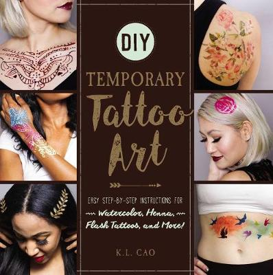 DIY Temporary Tattoo Art: Easy Step-by-Step Instructions for Watercolor, Henna, Flash Tattoos, and More! (Paperback)