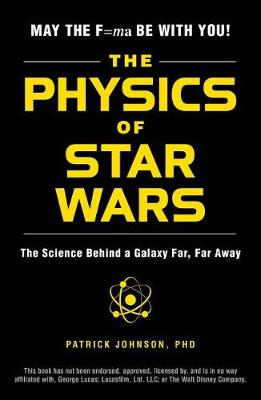 The Physics of Star Wars: The Science Behind a Galaxy Far, Far Away (Paperback)