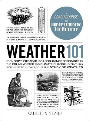 Cover Weather 101: From Doppler Radar and Long-Range Forecasts to the Polar Vortex and Climate Change, Everything You Need to Know about the Study of Weather - Adams 101