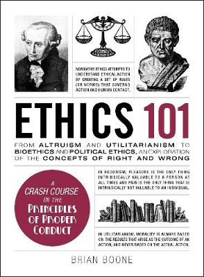 Ethics 101: From Altruism and Utilitarianism to Bioethics and Political Ethics, an Exploration of the Concepts of Right and Wrong - Adams 101 (Hardback)