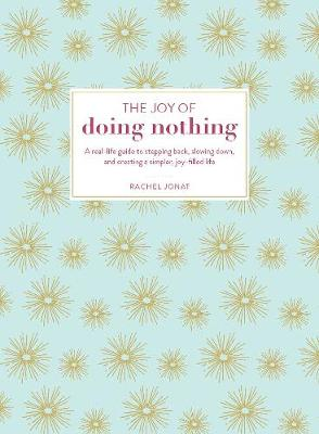 Cover The Joy of Doing Nothing: A Real-Life Guide to Stepping Back, Slowing Down, and Creating a Simpler, Joy-Filled Life