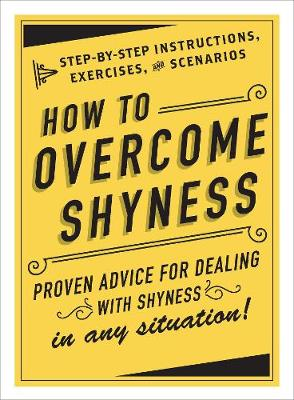 How to Overcome Shyness: Step-by-Step Instructions, Exercises, and Scenarios (Hardback)