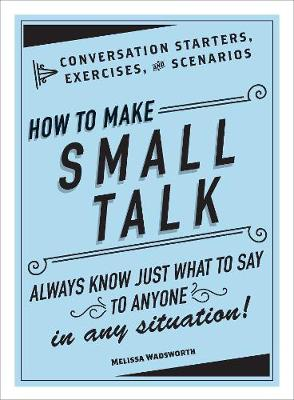 Cover How to Make Small Talk: Conversation Starters, Exercises, and Scenarios