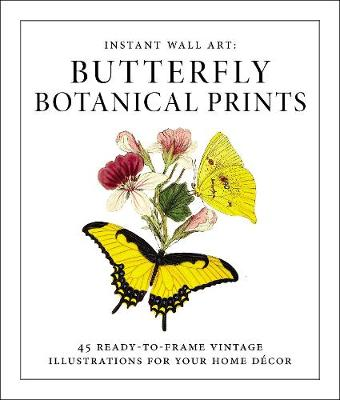Instant Wall Art - Butterfly Botanical Prints: 45 Ready-to-Frame Vintage Illustrations for Your Home Decor - Instant Wall Art (Paperback)