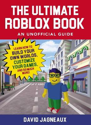 The Ultimate Roblox Book: An Unofficial Guide: Learn How to Build Your Own Worlds, Customize Your Games, and So Much More! - Unofficial Roblox (Paperback)