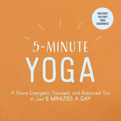 5-Minute Yoga: A More Energetic, Focused, and Balanced You in Just 5 Minutes a Day - 5-Minute (Paperback)
