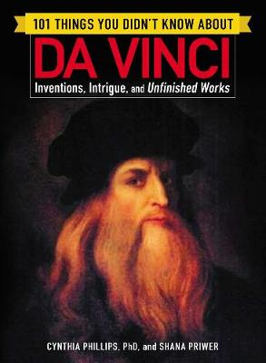 101 Things You Didn't Know about Da Vinci: Inventions, Intrigue, and Unfinished Works - 101 Things (Paperback)