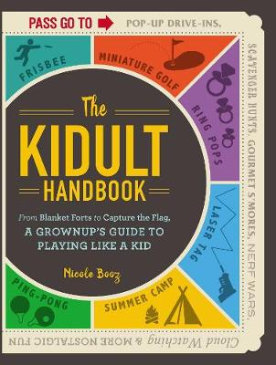 The Kidult Handbook: From Blanket Forts to Capture the Flag, a Grownup's Guide to Playing Like a Kid (Paperback)