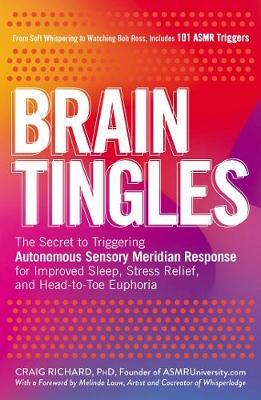 Brain Tingles: The Secret to Triggering Autonomous Sensory Meridian Response for Improved Sleep, Stress Relief, and Head-to-Toe Euphoria (Paperback)