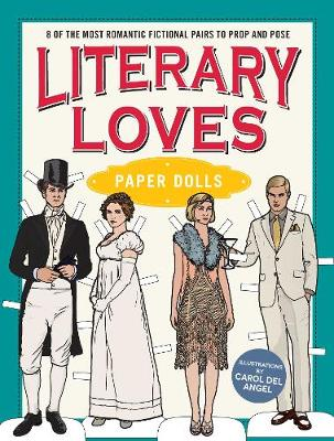 Literary Loves Paper Dolls: 8 of the Most Romantic Fictional Pairs to Prop and Pose (Paperback)
