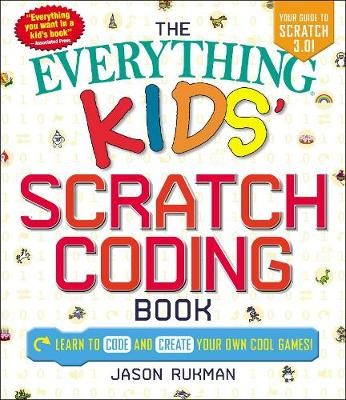 The Everything Kids' Scratch Coding Book: Learn to Code and Create Your Own Cool Games! - Everything (R) Kids (Paperback)