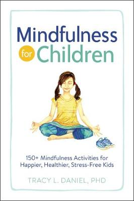 Mindfulness for Children: 150+ Mindfulness Activities for Happier, Healthier, Stress-Free Kids (Paperback)