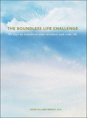 The Boundless Life Challenge: 90 Days to Transform Your Mindset--and Your Life (Hardback)