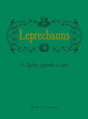 Leprechauns: The Myths, Legends, & Lore (Hardback)