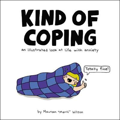 Kind of Coping: An Illustrated Look at Life with Anxiety (Hardback)