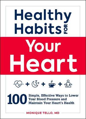 Healthy Habits for Your Heart: 100 Simple, Effective Ways to Lower Your Blood Pressure and Maintain Your Heart's Health - Healthy Habits (Paperback)