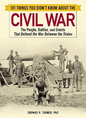 101 Things You Didn't Know about the Civil War: The People, Battles, and Events That Defined the War Between the States - 101 Things (Paperback)