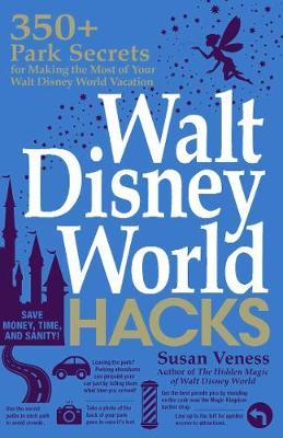 Walt Disney World Hacks: 350+ Park Secrets for Making the Most of Your Walt Disney World Vacation - Hidden Magic (Paperback)