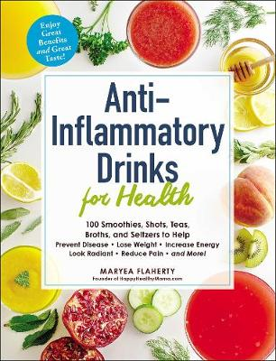 Anti-Inflammatory Drinks for Health: 100 Smoothies, Shots, Teas, Broths, and Seltzers to Help Prevent Disease, Lose Weight, Increase Energy, Look Radiant, Reduce Pain, and more! - For Health (Paperback)