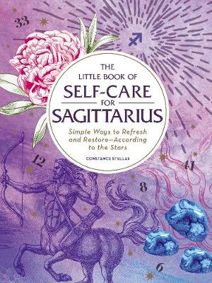 The Little Book of Self-Care for Sagittarius: Simple Ways to Refresh and Restore-According to the Stars - Astrology Self-Care (Hardback)