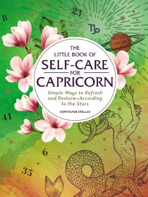 The Little Book of Self-Care for Capricorn: Simple Ways to Refresh and Restore-According to the Stars - Astrology Self-Care (Hardback)