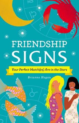 Friendship Signs: Your Perfect Match(es) Are in the Stars (Hardback)