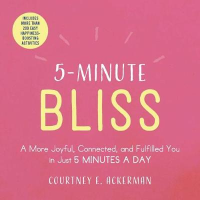 5-Minute Bliss: A More Joyful, Connected, and Fulfilled You in Just 5 Minutes a Day - 5-Minute (Paperback)