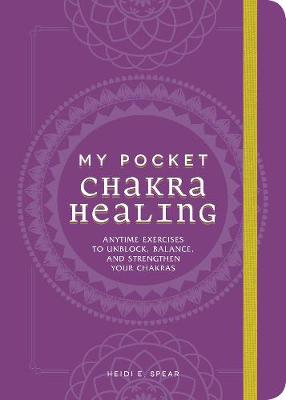 My Pocket Chakra Healing: Anytime Exercises to Unblock, Balance, and Strengthen Your Chakras - My Pocket (Paperback)