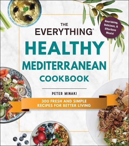 The Everything Healthy Mediterranean Cookbook: 300 fresh and simple recipes for better living - Everything (R) (Paperback)