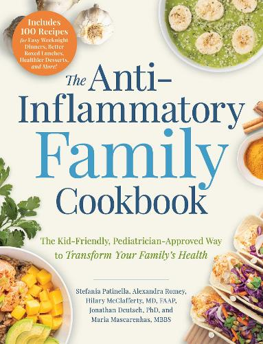 The Anti-Inflammatory Family Cookbook: The Kid-Friendly, Pediatrician-Approved Way to Transform Your Family's Health (Paperback)