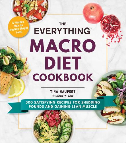 The Everything Macro Diet Cookbook: 300 Satisfying Recipes for Shedding Pounds and Gaining Lean Muscle - Everything (R) (Paperback)