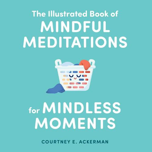 The Illustrated Book of Mindful Meditations for Mindless Moments (Hardback)