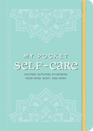 My Pocket Self-Care: Anytime Activities to Refresh Your Mind, Body, and Spirit - My Pocket (Paperback)