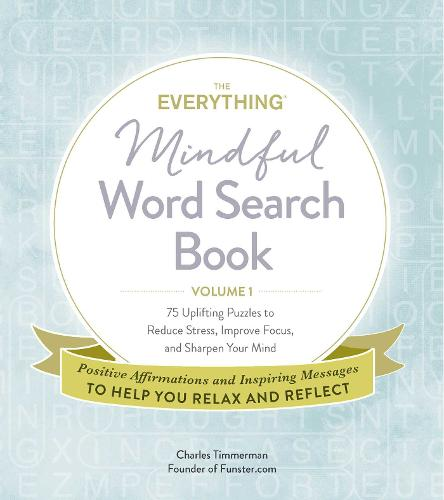 The Everything Mindful Word Search Book, Volume 1: 75 Uplifting Puzzles to Reduce Stress, Improve Focus, and Sharpen Your Mind - Everything (R) 1 (Paperback)