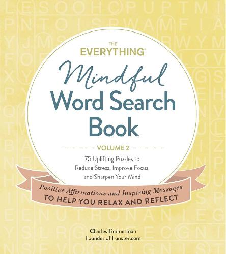 The Everything Mindful Word Search Book, Volume 2: 75 Uplifting Puzzles to Reduce Stress, Improve Focus, and Sharpen Your Mind - Everything (R) 2 (Paperback)