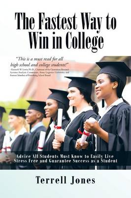 The Fastest Way to Win in College: Advice All Students Must Know to Easily Live Stress Free and Guarantee Success as a Student (Paperback)