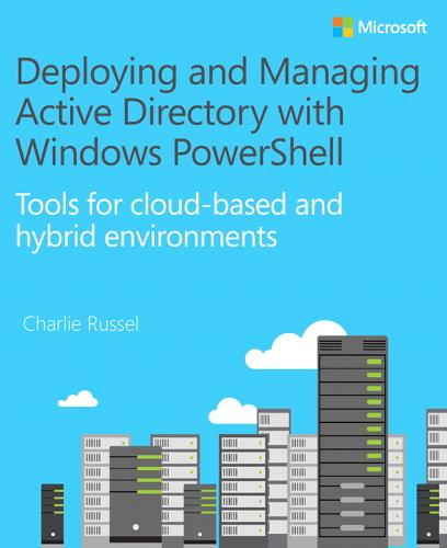 Deploying and Managing Active Directory with Windows PowerShell: Tools for cloud-based and hybrid environments (Paperback)