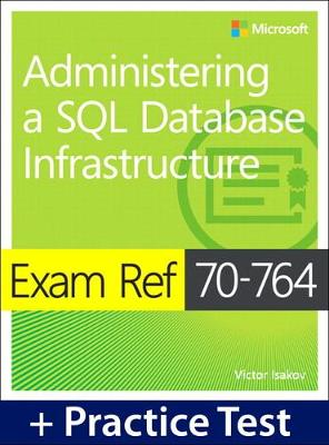 Exam Ref 70-764 Administering a SQL Database Infrastructure with Practice Test (Paperback)