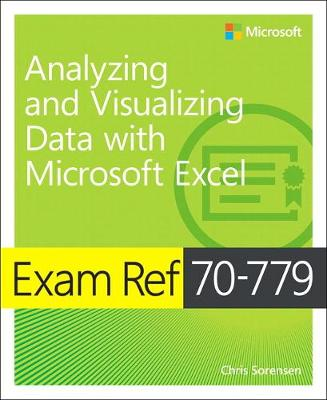 Exam Ref 70-779 Analyzing and Visualizing Data with Microsoft Excel (Paperback)