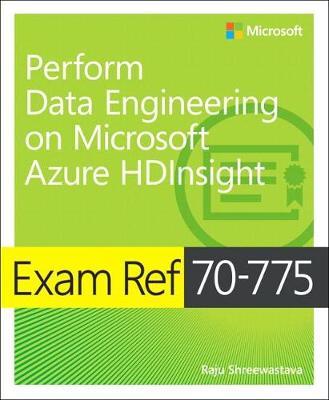 Exam Ref 70-775 Perform Data Engineering on Microsoft Azure HDInsight (Paperback)