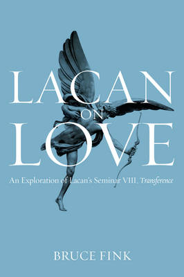Lacan on Love: An Exploration of Lacan's Seminar VIII, Transference (Hardback)