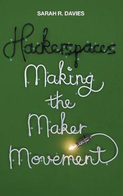 Hackerspaces - Making the Maker Movement (Hardback)