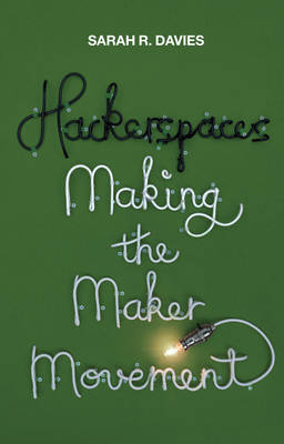 Hackerspaces - Making the Maker Movement (Paperback)