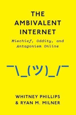 The Ambivalent Internet: Mischief, Oddity, and Antagonism Online (Hardback)