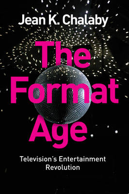 The Format Age: Television's Entertainment Revolution - Global Media and Communication (Hardback)