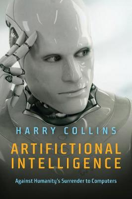Artifictional Intelligence: Against Humanity's Surrender to Computers (Hardback)
