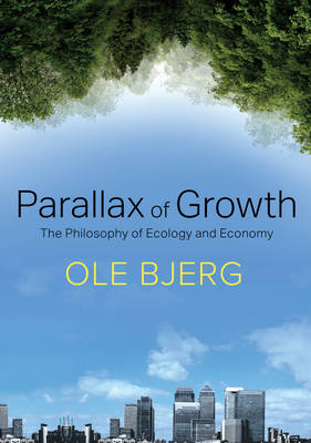 Parallax of Growth: The Philosophy of Ecology and Economy (Hardback)