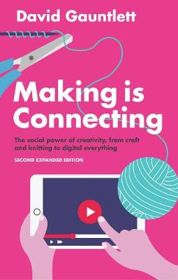 Making is Connecting: The social power of creativity, from craft and knitting to digital everything (Hardback)
